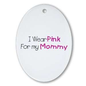 Ornament (Oval) Cancer I Wear Pink Ribbon For My Mommy