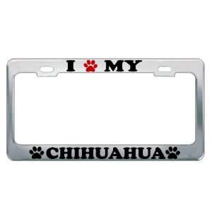 I LOVE MY CHIHUAHUA Dog Pet Auto License Plate Frame Tag