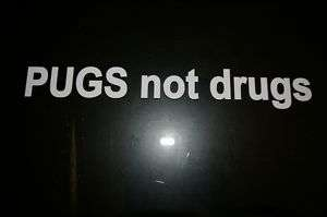 Pugs not drugs Car Truck Vinyl Window Decal Sticker